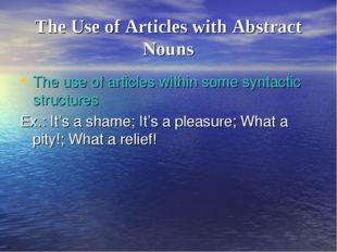 The Use of Articles with Abstract Nouns The use of articles within some synta