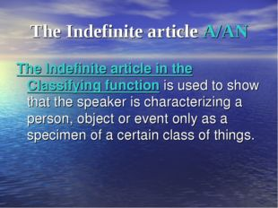 The Indefinite article A/AN The Indefinite article in the Classifying functio