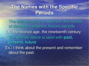 The Names with the Specific Periods The definite article is used with the nam