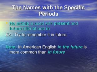 The Names with the Specific Periods No article is used with present and futur