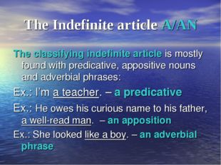 The Indefinite article A/AN The classifying indefinite article is mostly foun