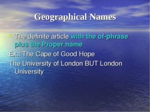 Geographical Names The definite article with the of-phrase plus the Proper na