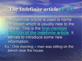 The Indefinite article A/AN The indefinite article is used to name an object