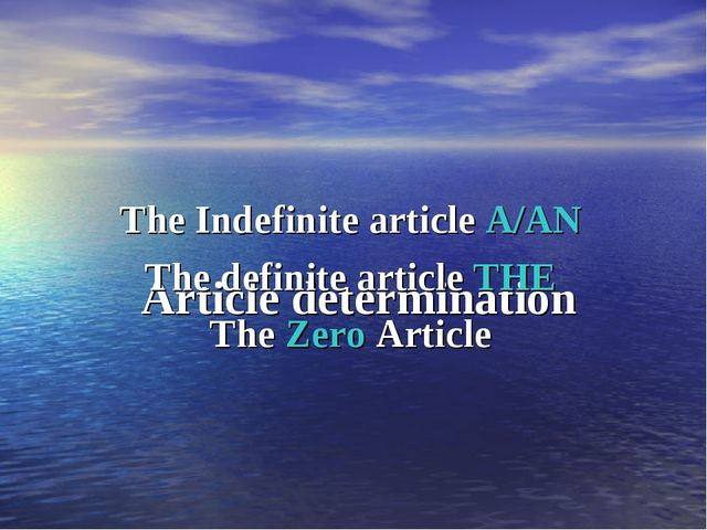 Article determination The Indefinite article A/AN The definite article THE T...