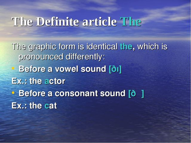 The Definite article The The graphic form is identical the, which is pronounc...