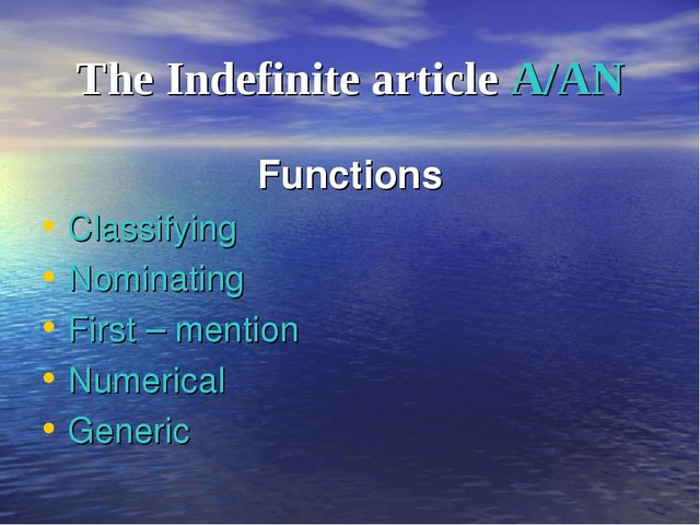 The Indefinite article A/AN Functions Classifying Nominating First – mention...
