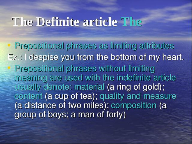 The Definite article The Prepositional phrases as limiting attributes Ex.: I...