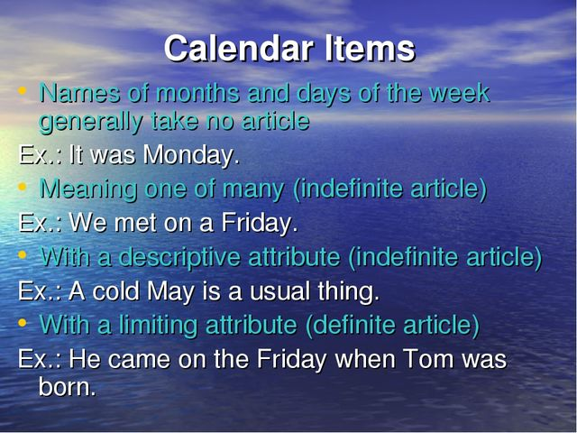 Calendar Items Names of months and days of the week generally take no article...