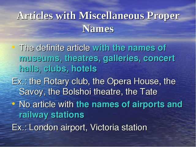 Articles with Miscellaneous Proper Names The definite article with the names...