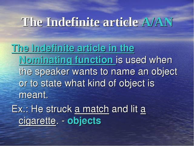 The Indefinite article A/AN The Indefinite article in the Nominating function...