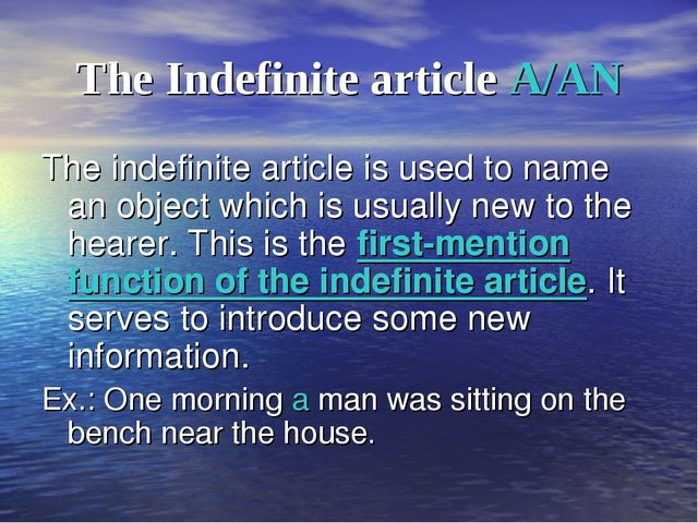 The Indefinite article A/AN The indefinite article is used to name an object...