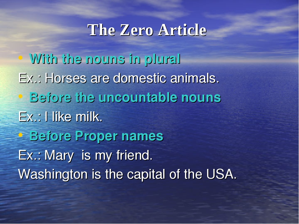 The Zero Article With the nouns in plural Ex.: Horses are domestic animals. B...
