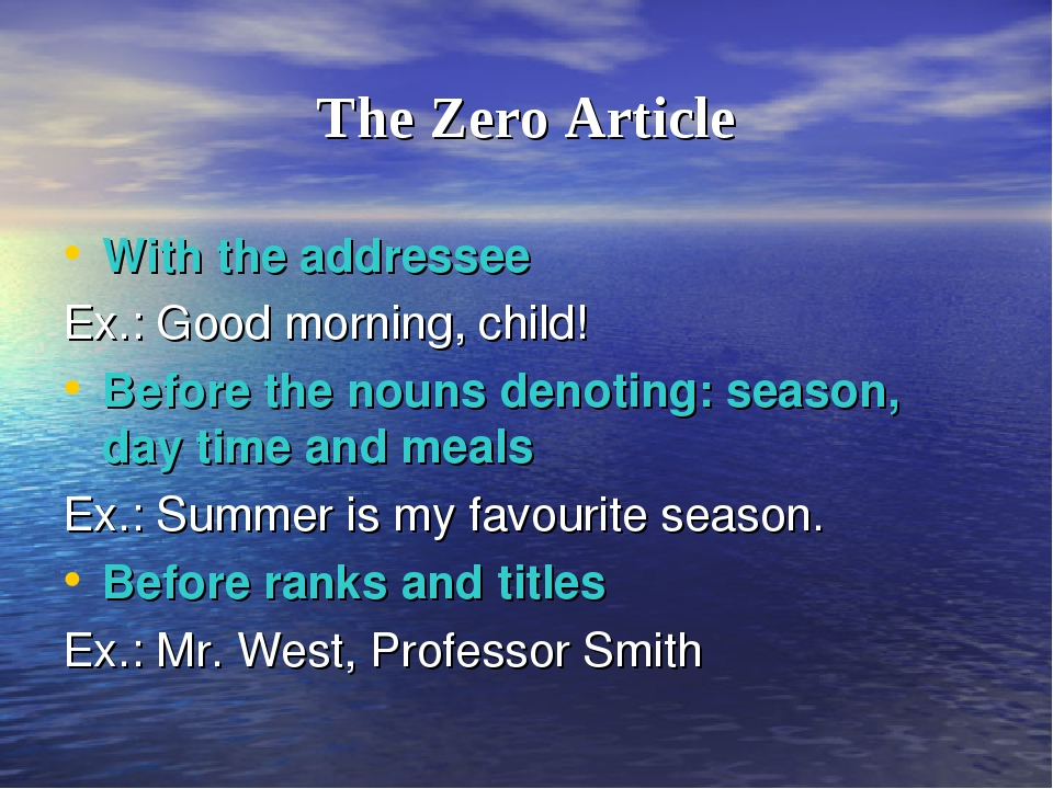 The Zero Article With the addressee Ex.: Good morning, child! Before the noun...