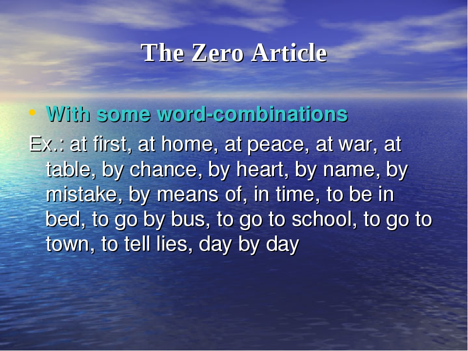 The Zero Article With some word-combinations Ex.: at first, at home, at peace...