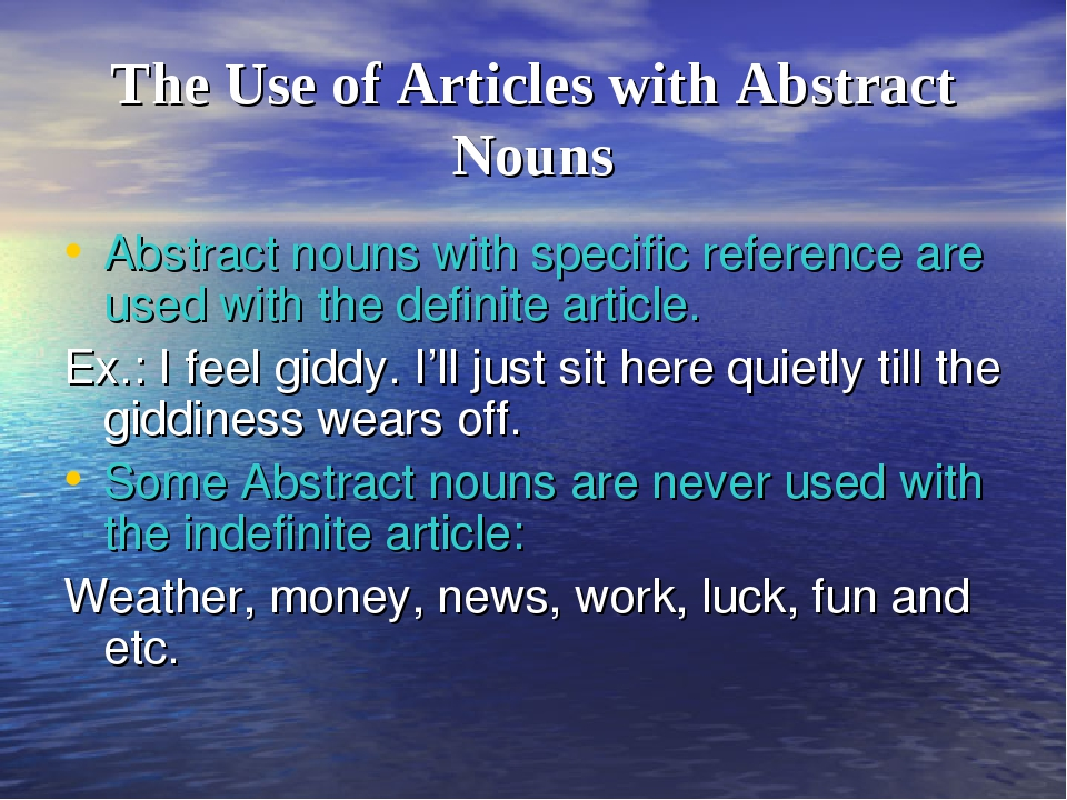 The Use of Articles with Abstract Nouns Abstract nouns with specific referenc...