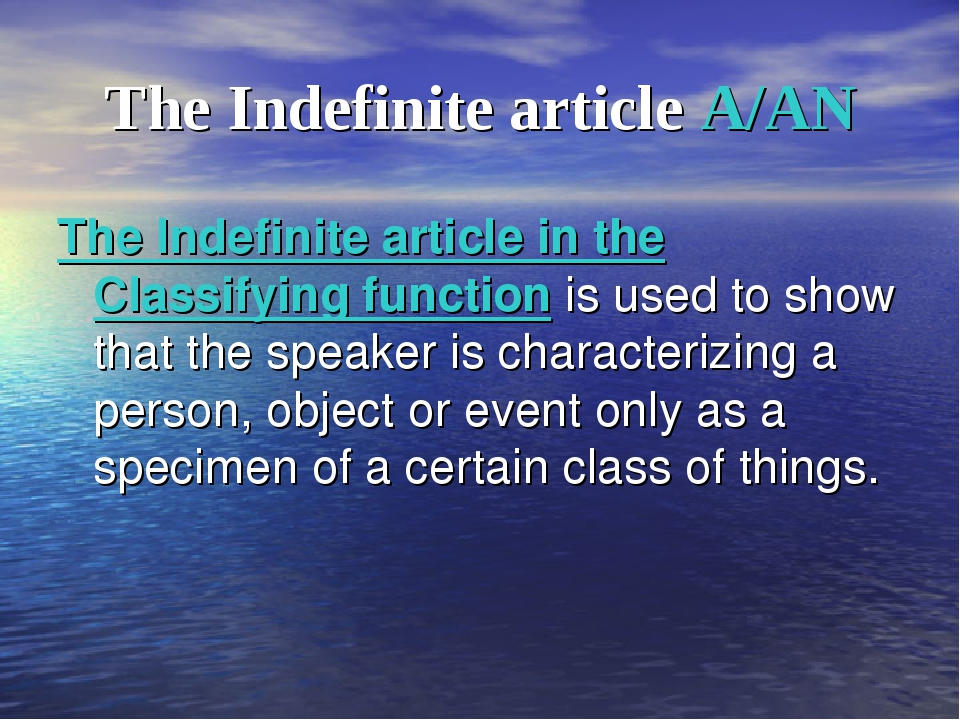 The Indefinite article A/AN The Indefinite article in the Classifying functio...
