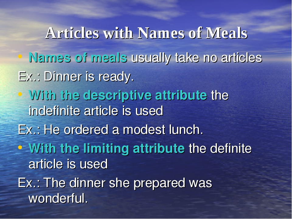 Articles with Names of Meals Names of meals usually take no articles Ex.: Din...