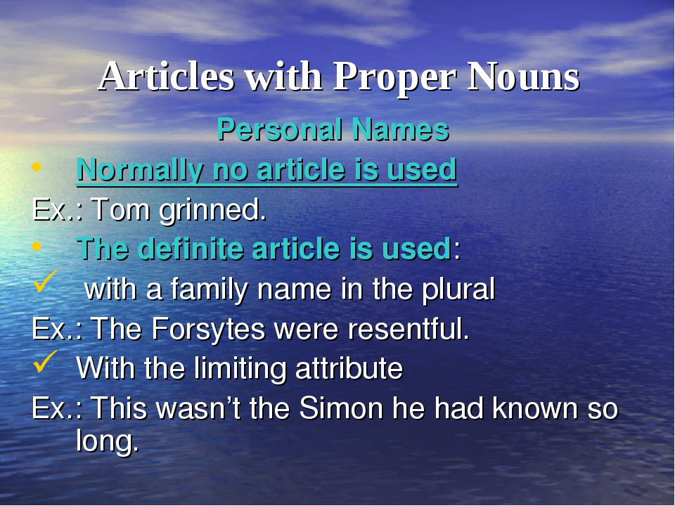 Articles with Proper Nouns Personal Names Normally no article is used Ex.: To...