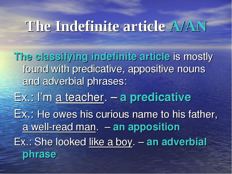 The Indefinite article A/AN The classifying indefinite article is mostly foun...