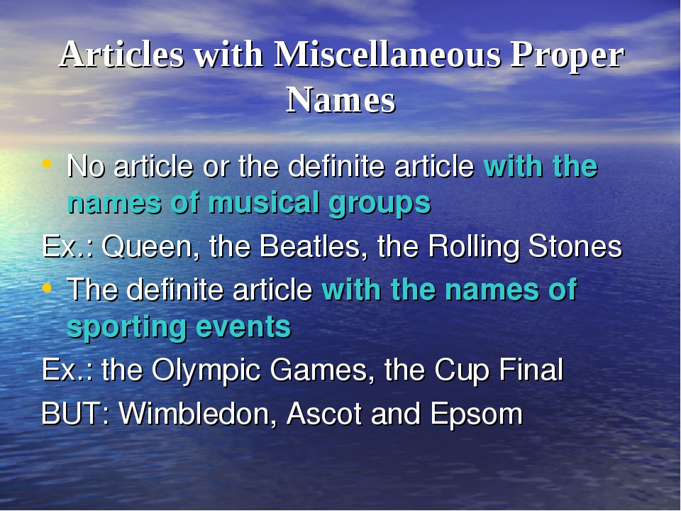 Articles with Miscellaneous Proper Names No article or the definite article w...