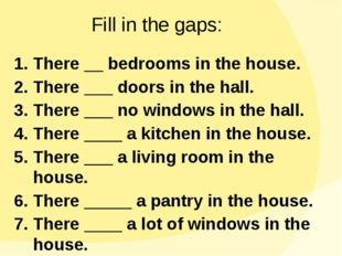 1. There __ bedrooms in the house. 2. There ___ doors in the hall. 3. There _