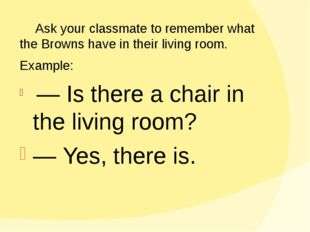 Ask your classmate to remember what the Browns have in their living room. E
