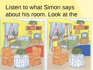 Listen to what Simon says about his room. Look at the pictures. Guess where S