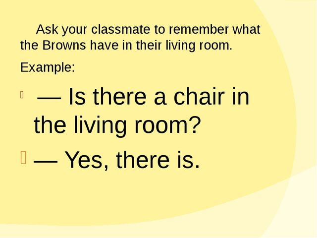 Ask your classmate to remember what the Browns have in their living room. E...