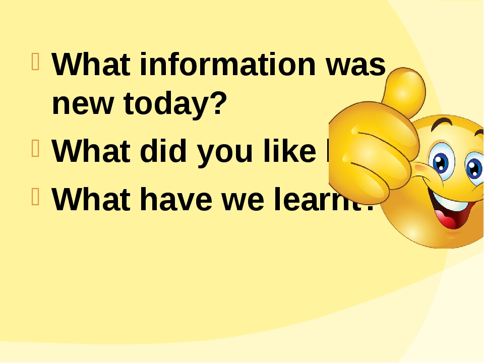 What information was new today? What did you like best? What have we learnt?