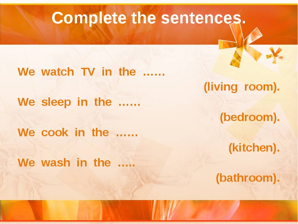 Complete the sentences. We watch TV in the …… (living room). We sleep in the...