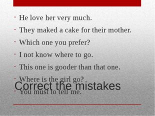 Correct the mistakes He love her very much. They maked a cake for their mothe