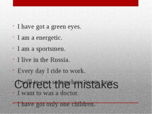 Correct the mistakes I have got a green eyes. I am a energetic. I am a sports