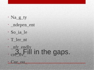 3. Fill in the gaps. Na_g_ty _ndepen_ent So_ia_le T_ler_nt _nfr_endly cre_tiv