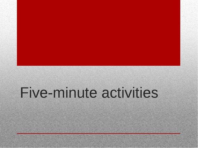 Five-minute activities