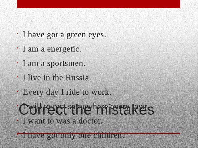 Correct the mistakes I have got a green eyes. I am a energetic. I am a sports...
