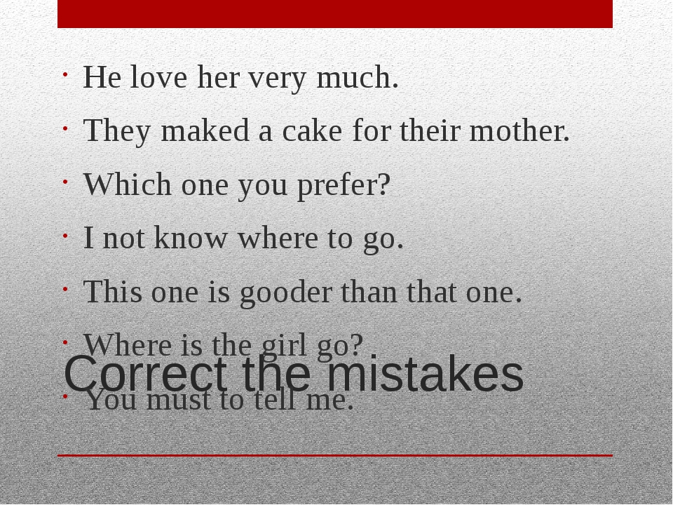 Correct the mistakes He love her very much. They maked a cake for their mothe...