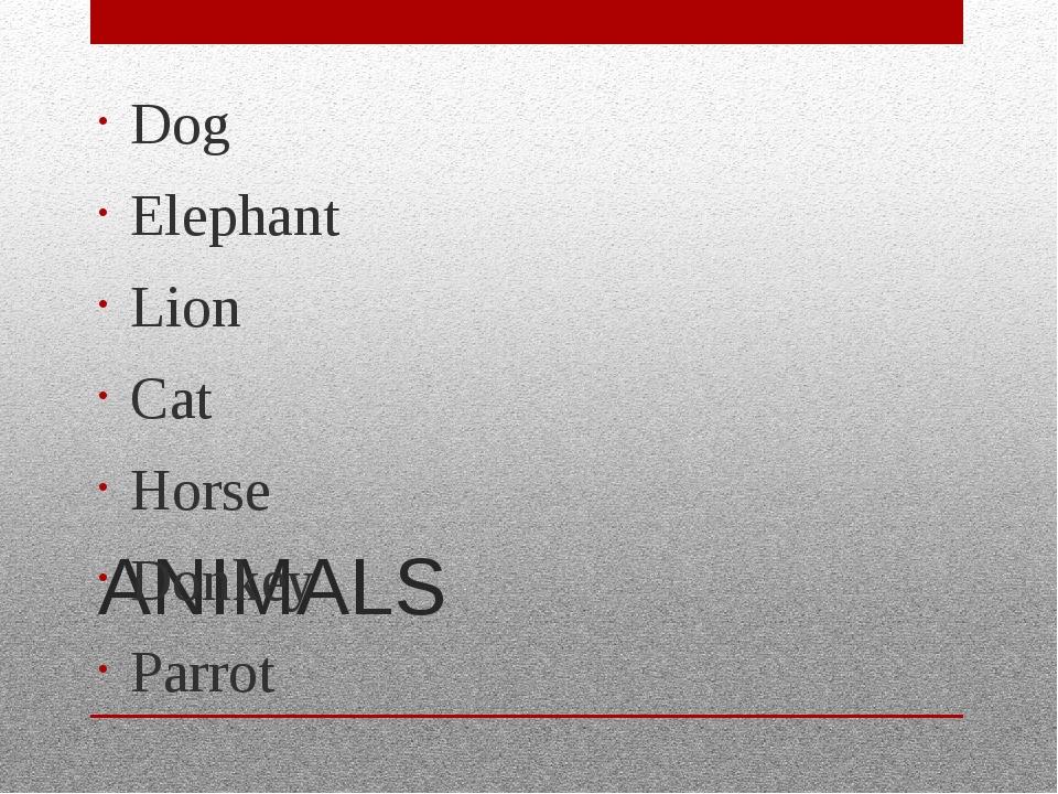 ANIMALS Dog Elephant Lion Cat Horse Donkey Parrot