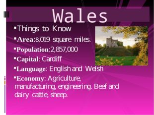 Things to Know Area:8,019 square miles. Population:2,857,000 Capital: Cardiff