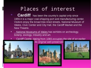 Places of interest Cardiff has been the country's capital only since 1955.It