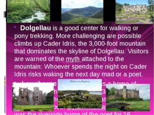 Dolgellau is a good center for walking or pony trekking. More challenging ar