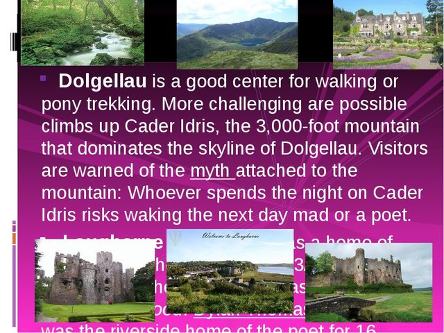 Dolgellau is a good center for walking or pony trekking. More challenging ar...