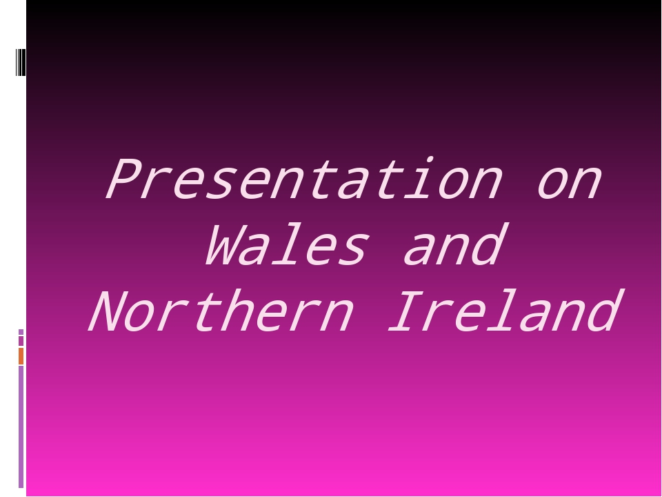 Presentation on Wales and Northern Ireland