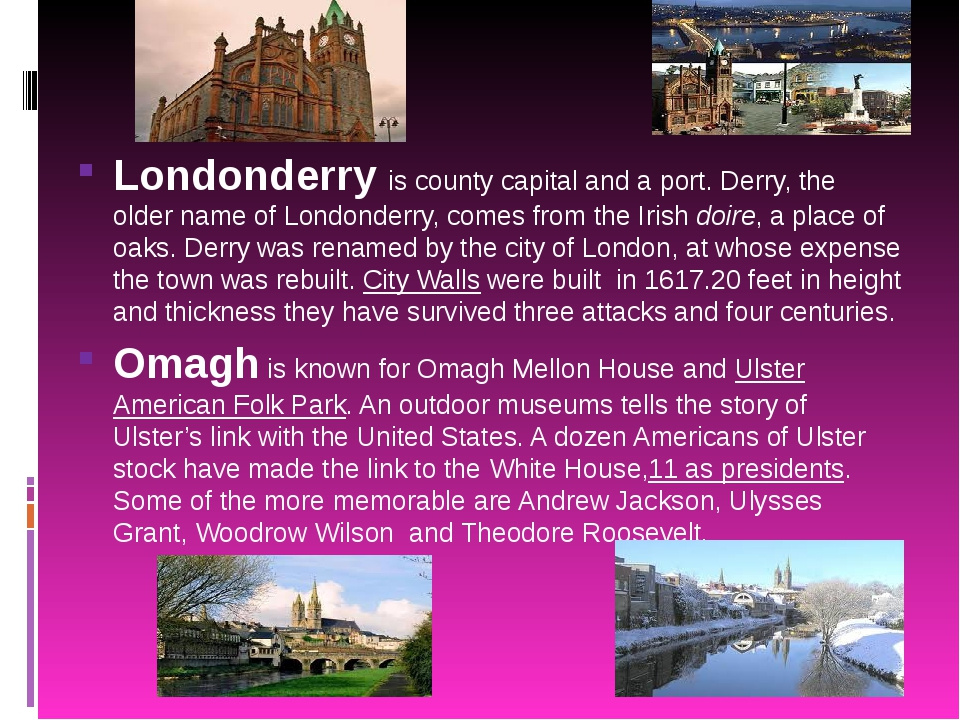 Londonderry is county capital and a port. Derry, the older name of Londonder...