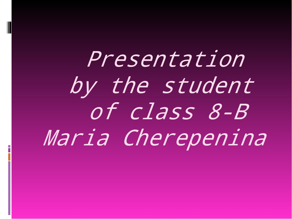 Presentation by the student of class 8-B Maria Cherepenina