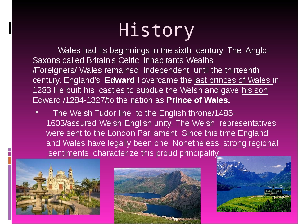 History Wales had its beginnings in the sixth century. The Anglo-Saxons calle...