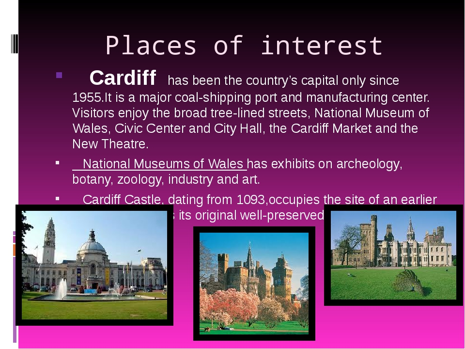 Places of interest Cardiff has been the country's capital only since 1955.It...