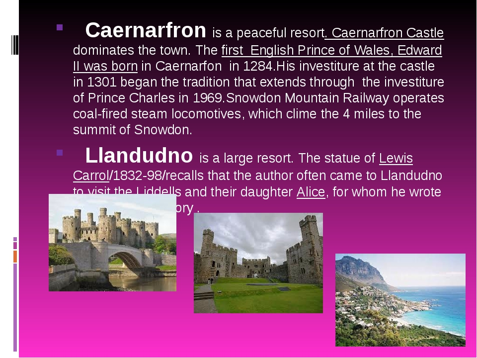 Caernarfron is a peaceful resort. Caernarfron Castle dominates the town. The...