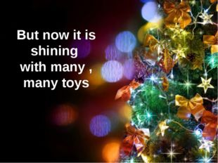 But now it is shining with many , many toys