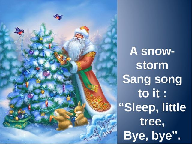 "A snow-storm Sang song to it : ""Sleep, little tree, Bye, bye""."