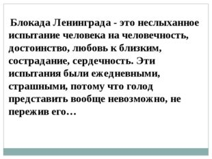 Блокада Ленинграда - это неслыханное испытание человека на человечность, дос